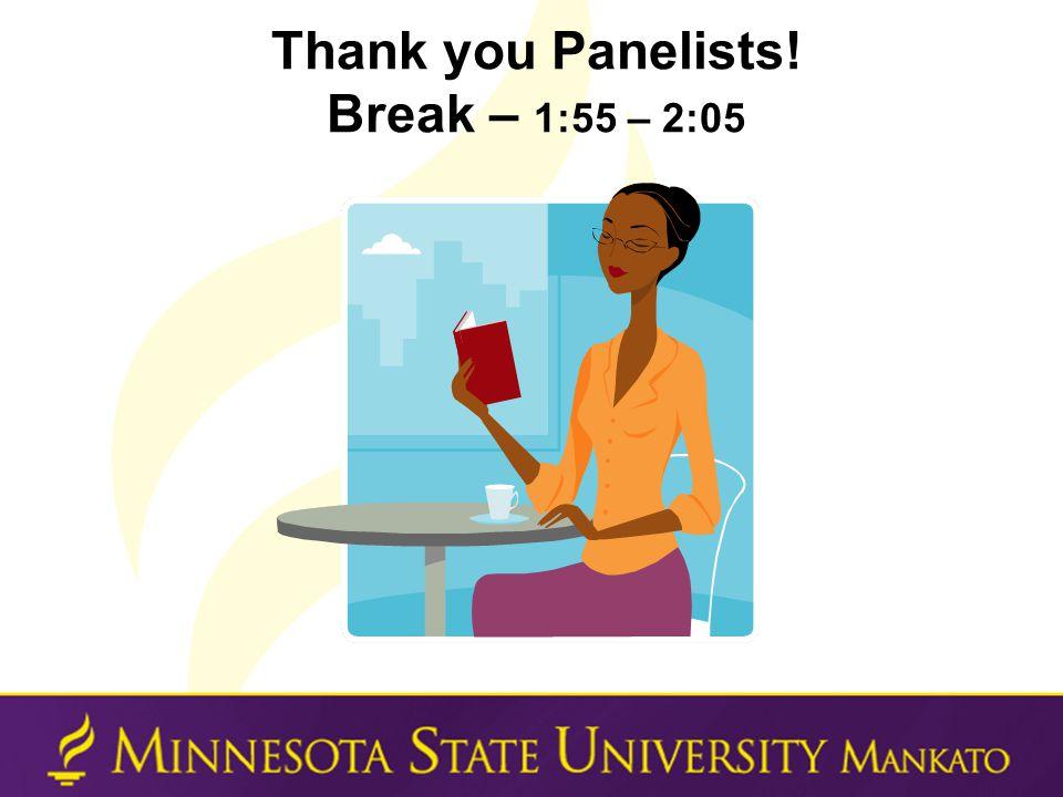 Thank you Panelists! Break – 1:55 – 2:05