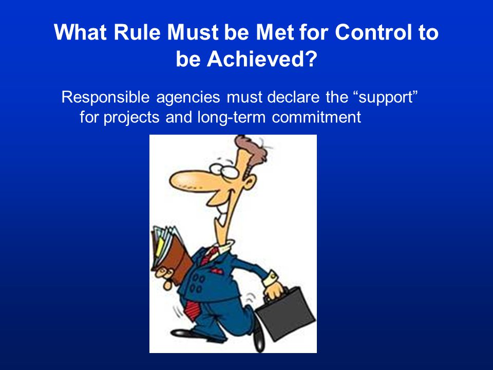 """What Rule Must be Met for Control to be Achieved? Responsible agencies must declare the """"support"""" for projects and long-term commitment"""