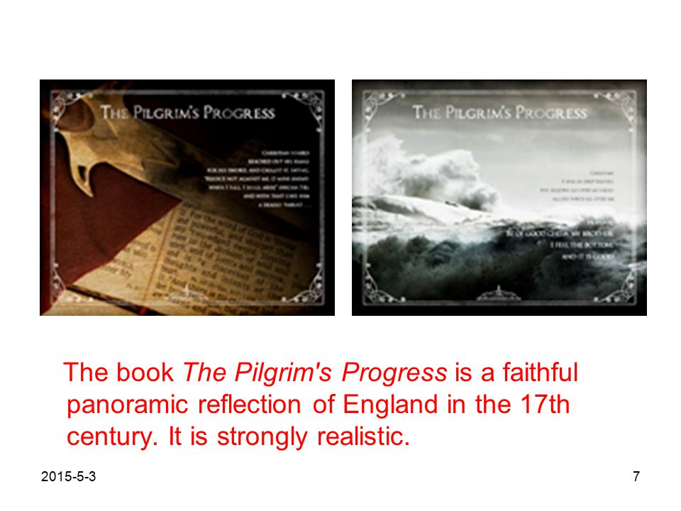 The book The Pilgrim s Progress is a faithful panoramic reflection of England in the 17th century.