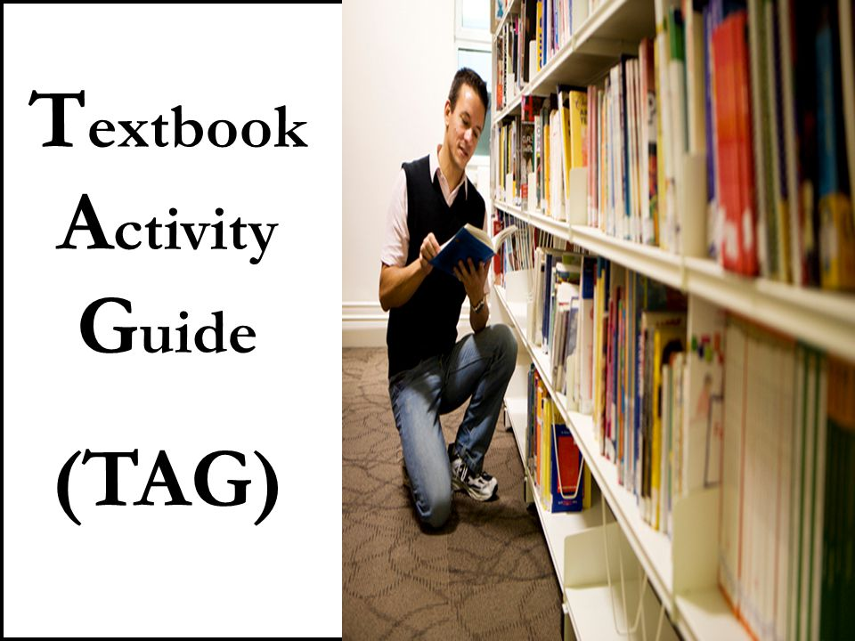 T extbook A ctivity G uide (TAG)