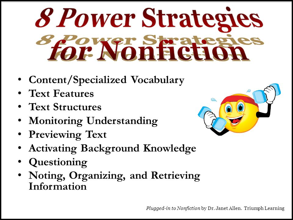Content/Specialized Vocabulary Text Features Text Structures Monitoring Understanding Previewing Text Activating Background Knowledge Questioning Noting, Organizing, and Retrieving Information Plugged-in to Nonfiction by Dr.