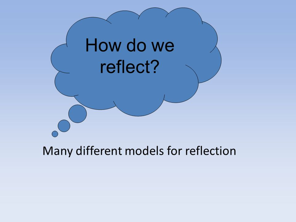 How do we reflect Many different models for reflection