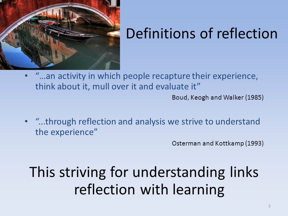 Why reflect? Spend 5 minutes discussing this with others and jot down your ideas.