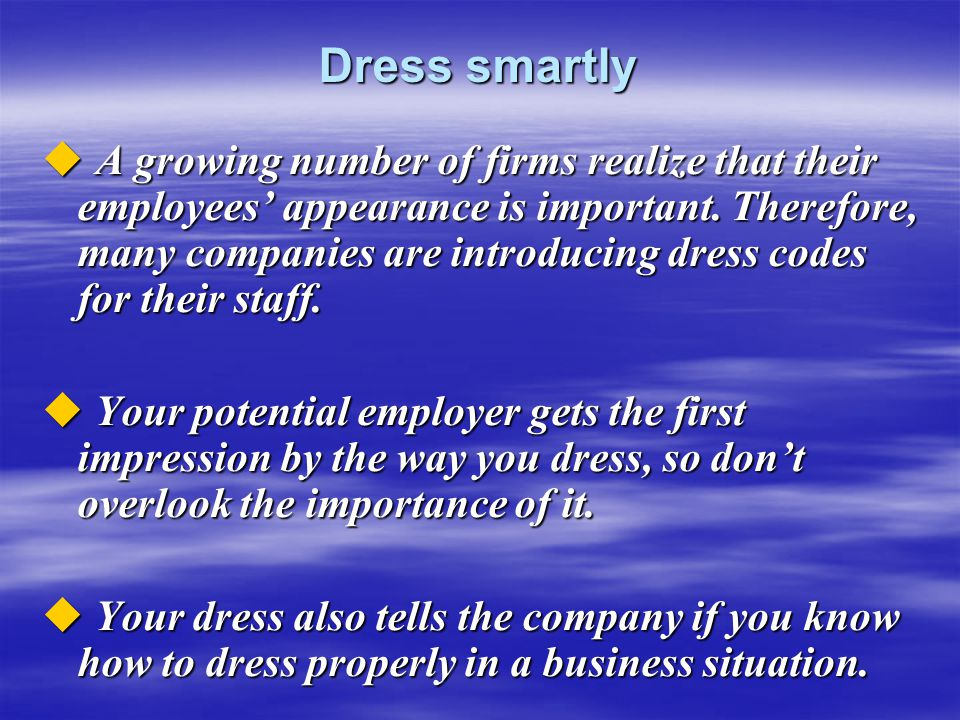 Dress smartly  A growing number of firms realize that their employees' appearance is important. Therefore, many companies are introducing dress codes