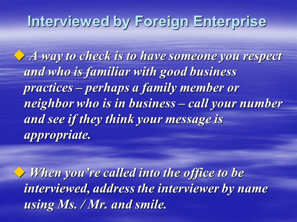 Interviewed by Foreign Enterprise  A way to check is to have someone you respect and who is familiar with good business practices – perhaps a family