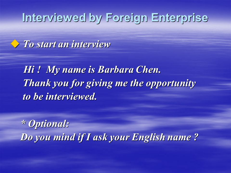 Interviewed by Foreign Enterprise  To start an interview Hi ! My name is Barbara Chen. Hi ! My name is Barbara Chen. Thank you for giving me the oppo