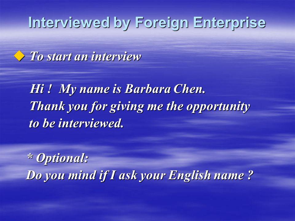 Interviewed by Foreign Enterprise  To start an interview Hi .