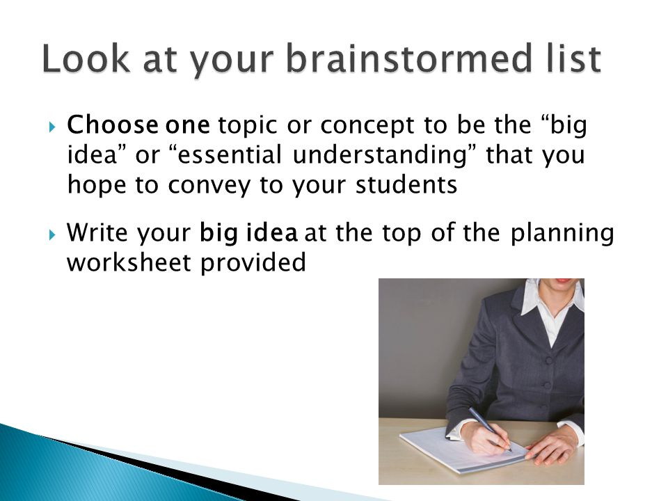  Choose one topic or concept to be the big idea or essential understanding that you hope to convey to your students  Write your big idea at the top of the planning worksheet provided