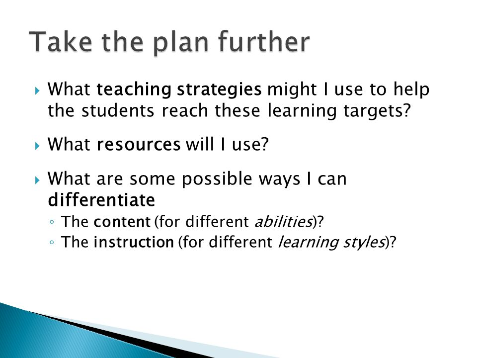  What teaching strategies might I use to help the students reach these learning targets.