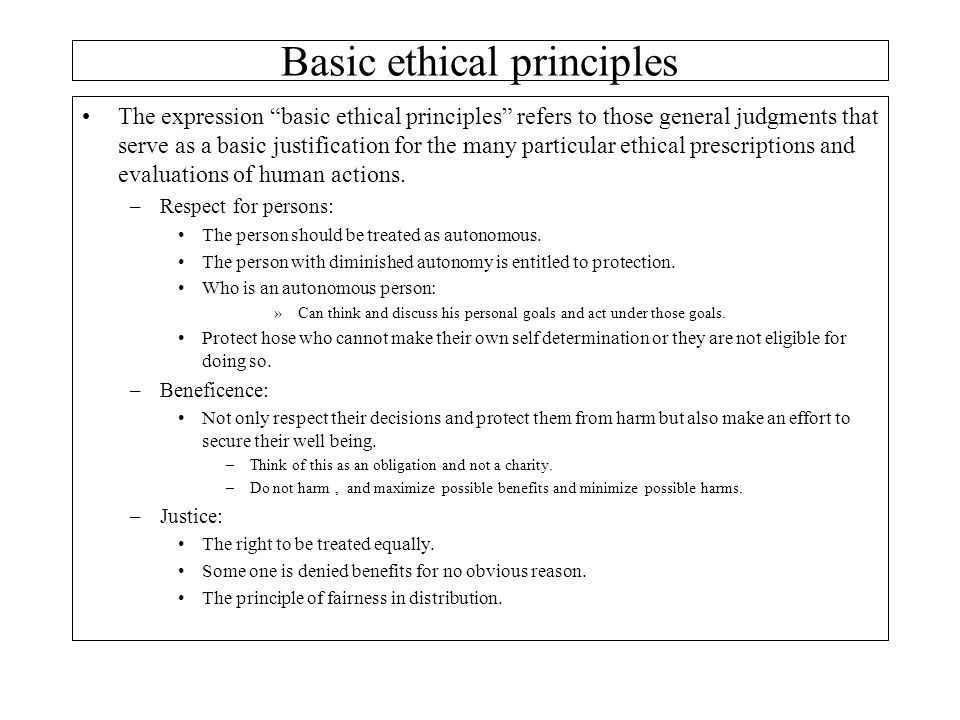 "The expression ""basic ethical principles"" refers to those general judgments that serve as a basic justification for the many particular ethical prescr"
