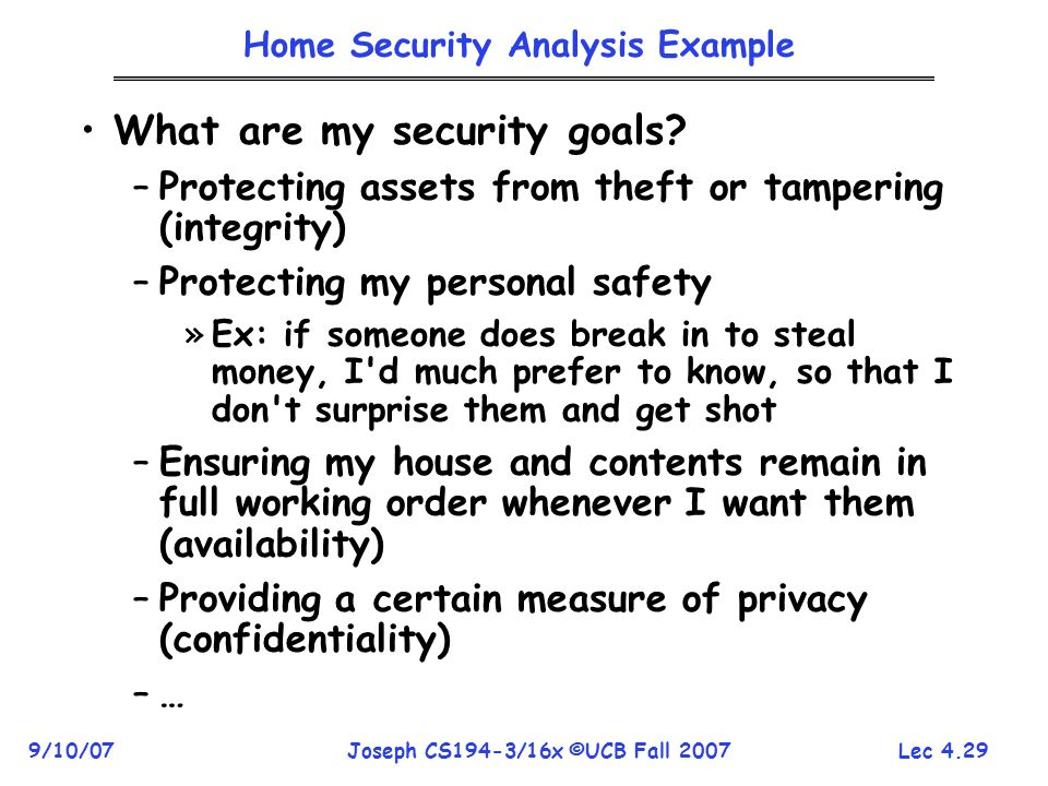 Lec 4.29 9/10/07Joseph CS194-3/16x ©UCB Fall 2007 Home Security Analysis Example What are my security goals.