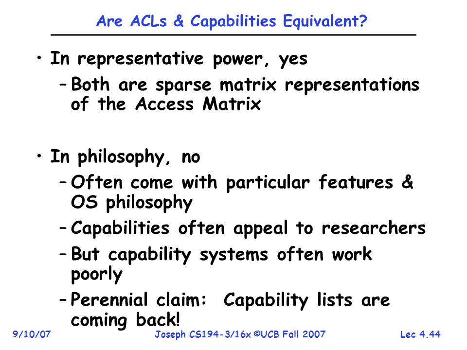 Lec 4.44 9/10/07Joseph CS194-3/16x ©UCB Fall 2007 Are ACLs & Capabilities Equivalent.