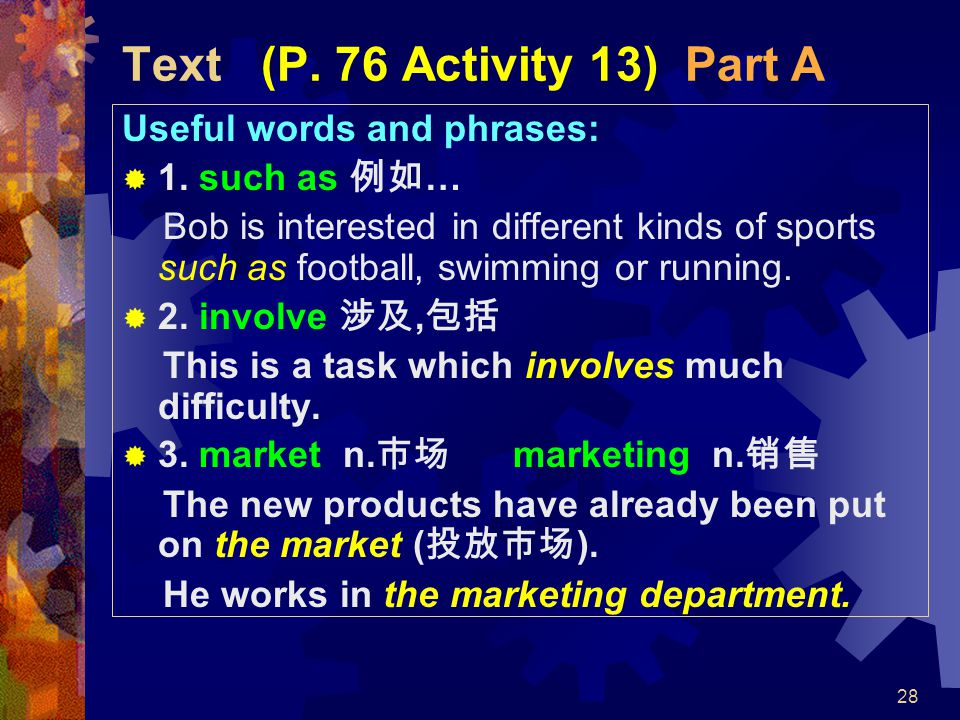 28 Text (P. 76 Activity 13) Part A Useful words and phrases:  1. such as 例如 … Bob is interested in different kinds of sports such as football, swimmi