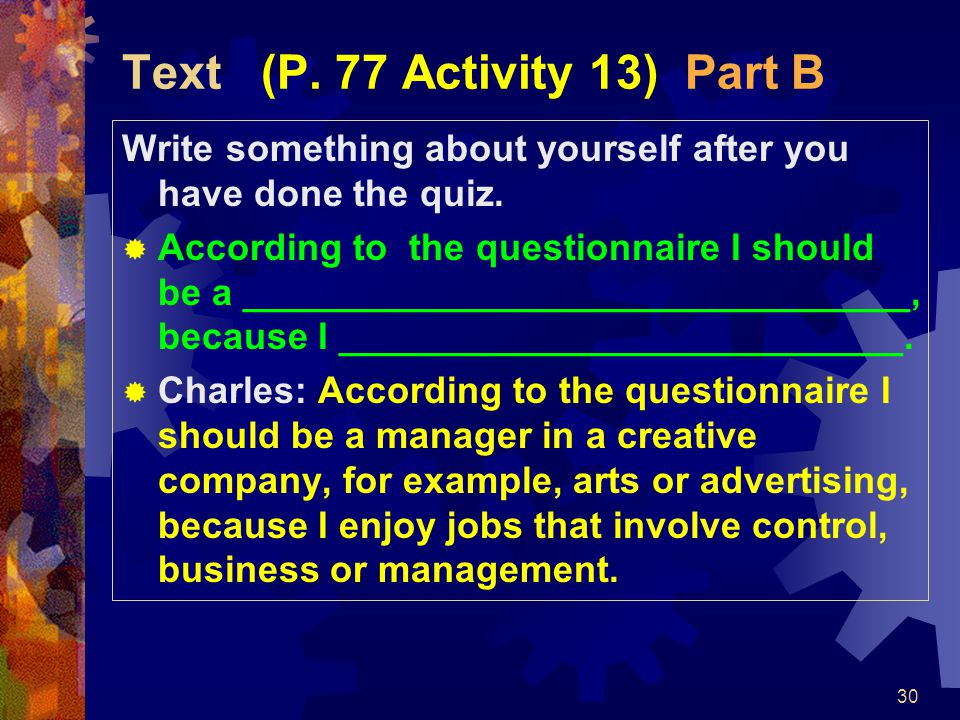 30 Text (P. 77 Activity 13) Part B Write something about yourself after you have done the quiz.