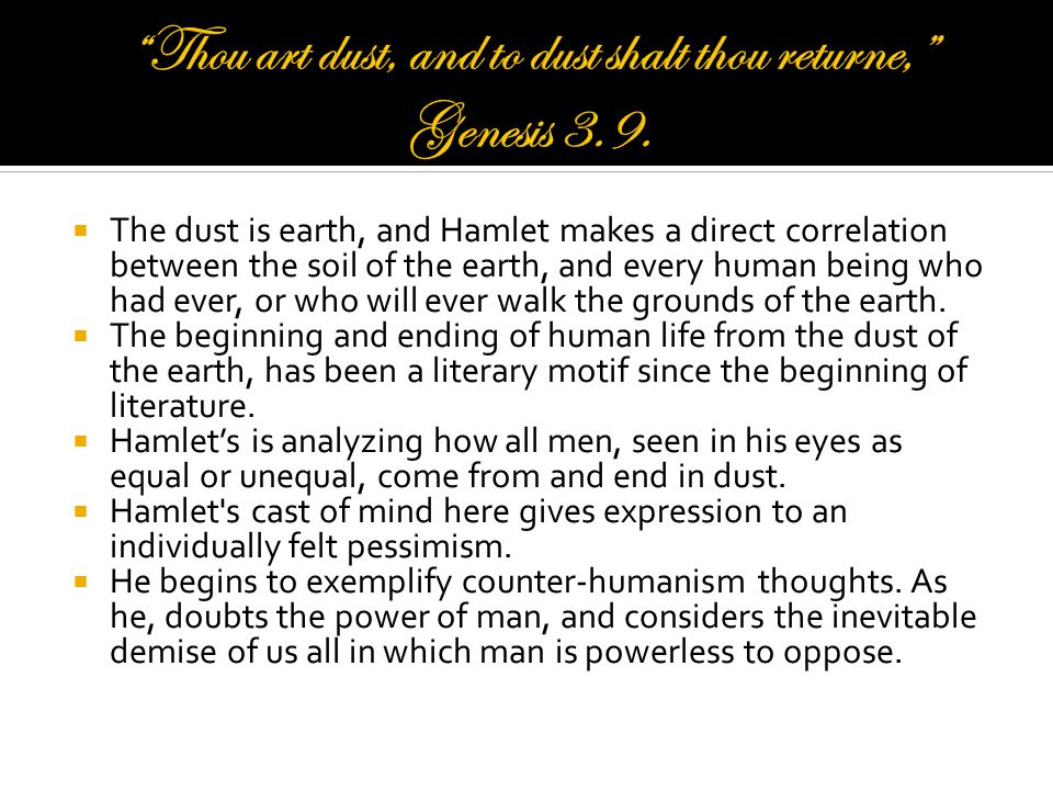  The dust is earth, and Hamlet makes a direct correlation between the soil of the earth, and every human being who had ever, or who will ever walk the grounds of the earth.