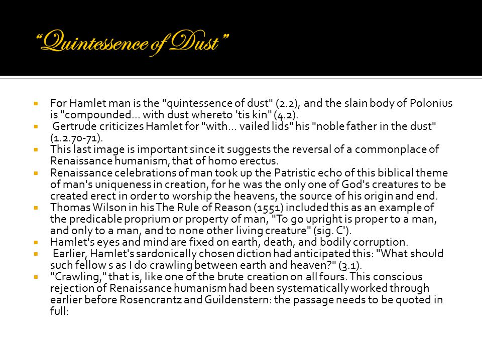 For Hamlet man is the quintessence of dust (2.2), and the slain body of Polonius is compounded...