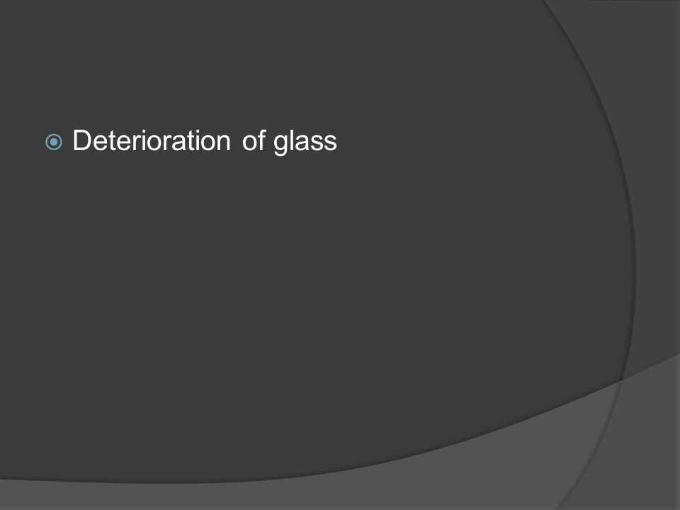  Deterioration of glass