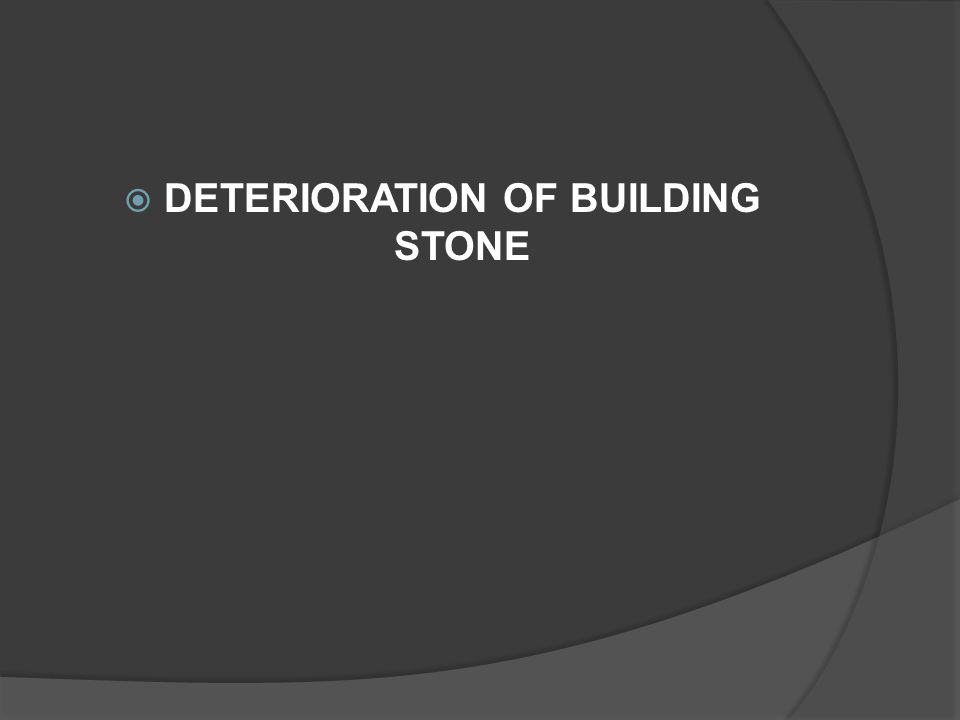  DETERIORATION OF BUILDING STONE