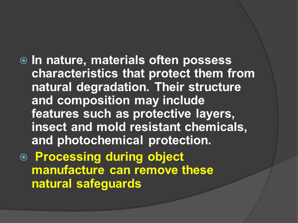  In nature, materials often possess characteristics that protect them from natural degradation. Their structure and composition may include features
