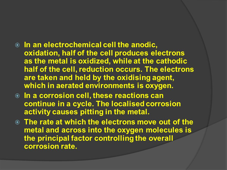  In an electrochemical cell the anodic, oxidation, half of the cell produces electrons as the metal is oxidized, while at the cathodic half of the ce