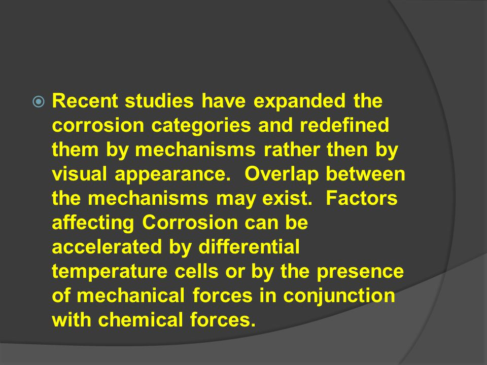  Recent studies have expanded the corrosion categories and redefined them by mechanisms rather then by visual appearance. Overlap between the mechani