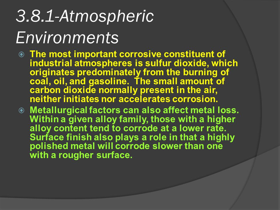 3.8.1-Atmospheric Environments  The most important corrosive constituent of industrial atmospheres is sulfur dioxide, which originates predominately