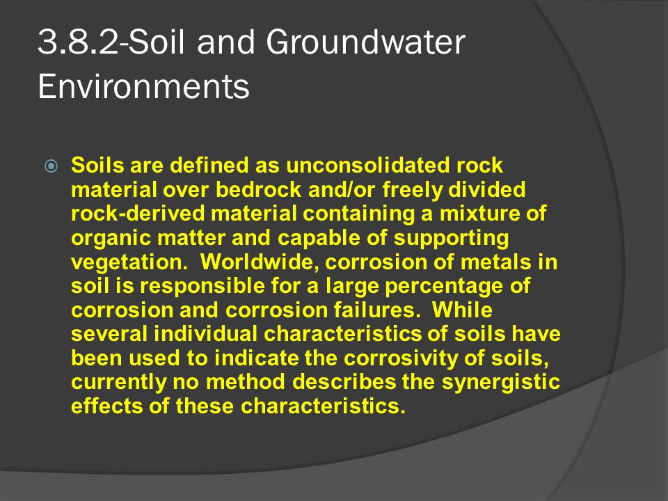 3.8.2-Soil and Groundwater Environments  Soils are defined as unconsolidated rock material over bedrock and/or freely divided rock-derived material c