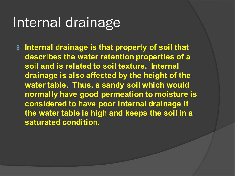 Internal drainage  Internal drainage is that property of soil that describes the water retention properties of a soil and is related to soil texture.