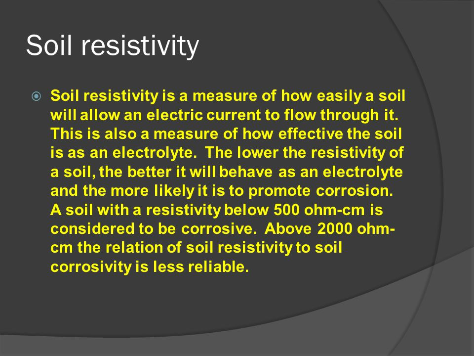 Soil resistivity  Soil resistivity is a measure of how easily a soil will allow an electric current to flow through it. This is also a measure of how
