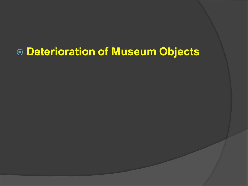  Deterioration of Museum Objects