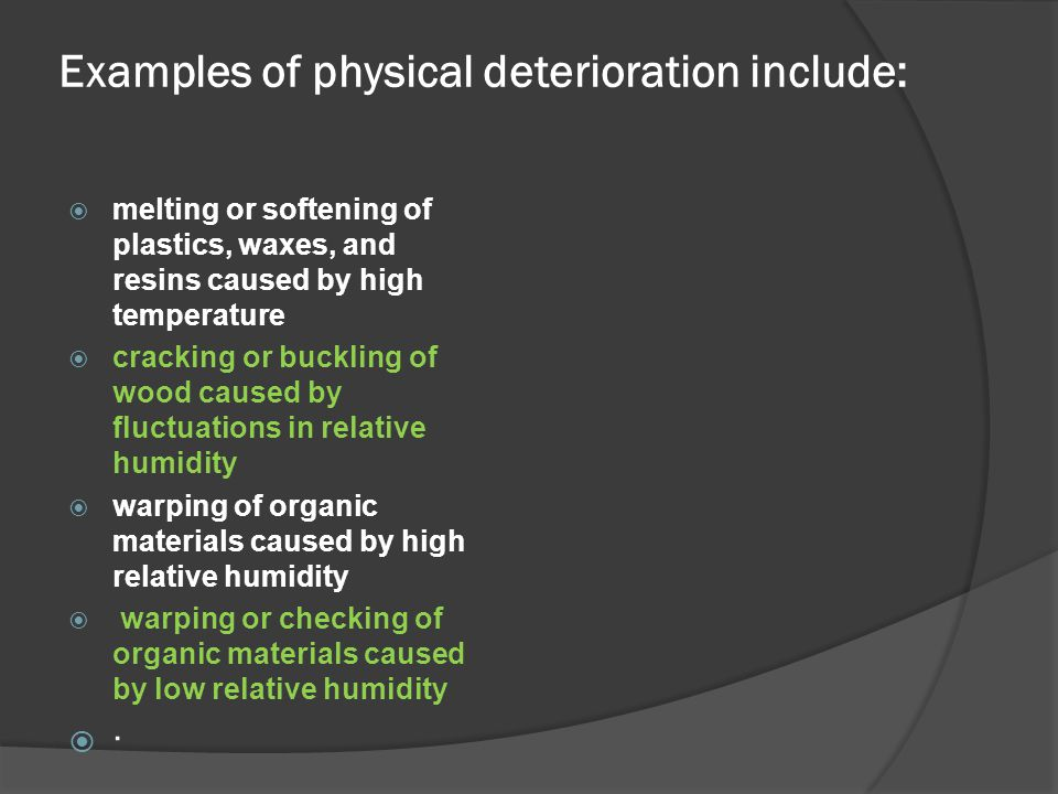 Examples of physical deterioration include:  melting or softening of plastics, waxes, and resins caused by high temperature  cracking or buckling of