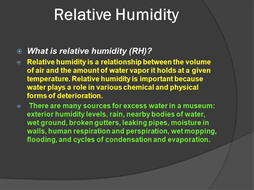 Relative Humidity  What is relative humidity (RH)?  Relative humidity is a relationship between the volume of air and the amount of water vapor it h
