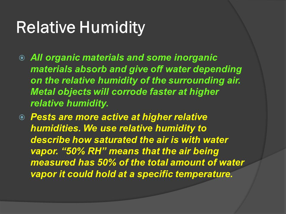 Relative Humidity  All organic materials and some inorganic materials absorb and give off water depending on the relative humidity of the surrounding