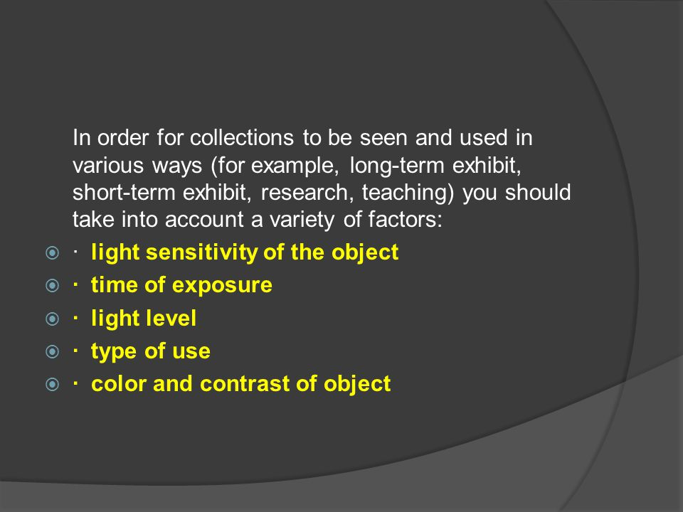 In order for collections to be seen and used in various ways (for example, long-term exhibit, short-term exhibit, research, teaching) you should take
