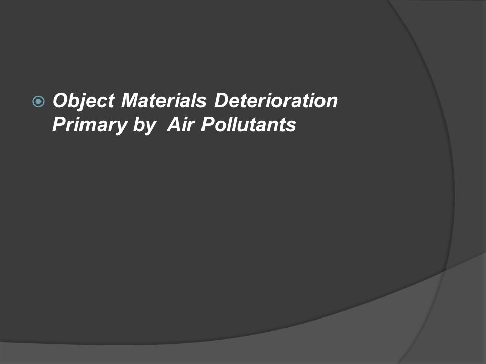  Object Materials Deterioration Primary by Air Pollutants