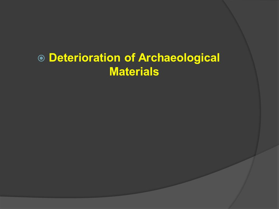  Deterioration of Archaeological Materials