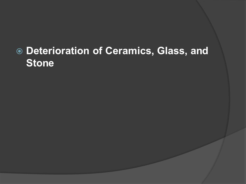  Deterioration of Ceramics, Glass, and Stone