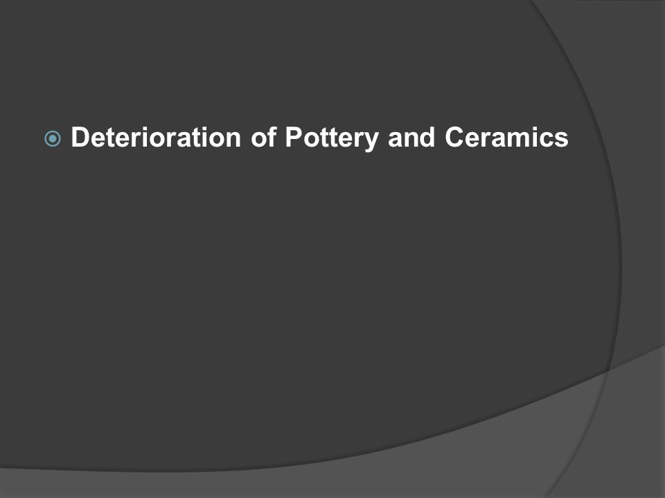  Deterioration of Pottery and Ceramics