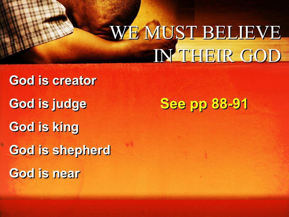 WE MUST BELIEVE IN THEIR GOD God is creator God is judge God is king God is shepherd God is near God is creator God is judge God is king God is shephe
