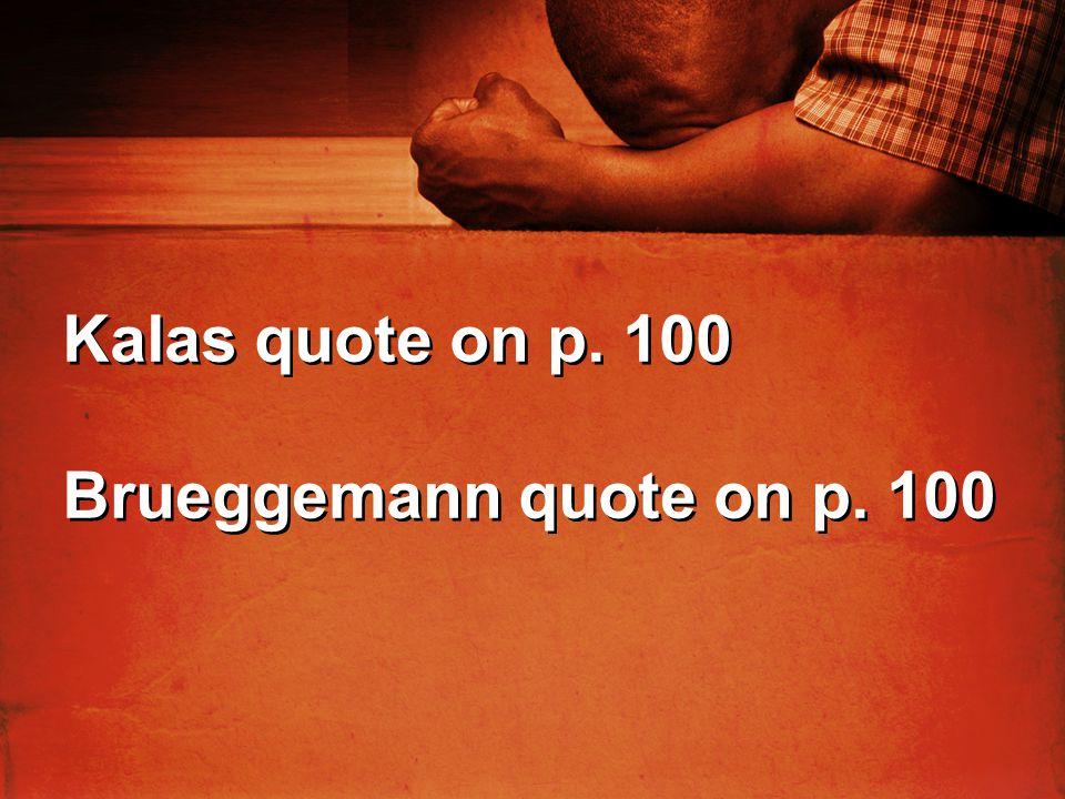 Kalas quote on p. 100 Brueggemann quote on p. 100 Kalas quote on p. 100 Brueggemann quote on p. 100