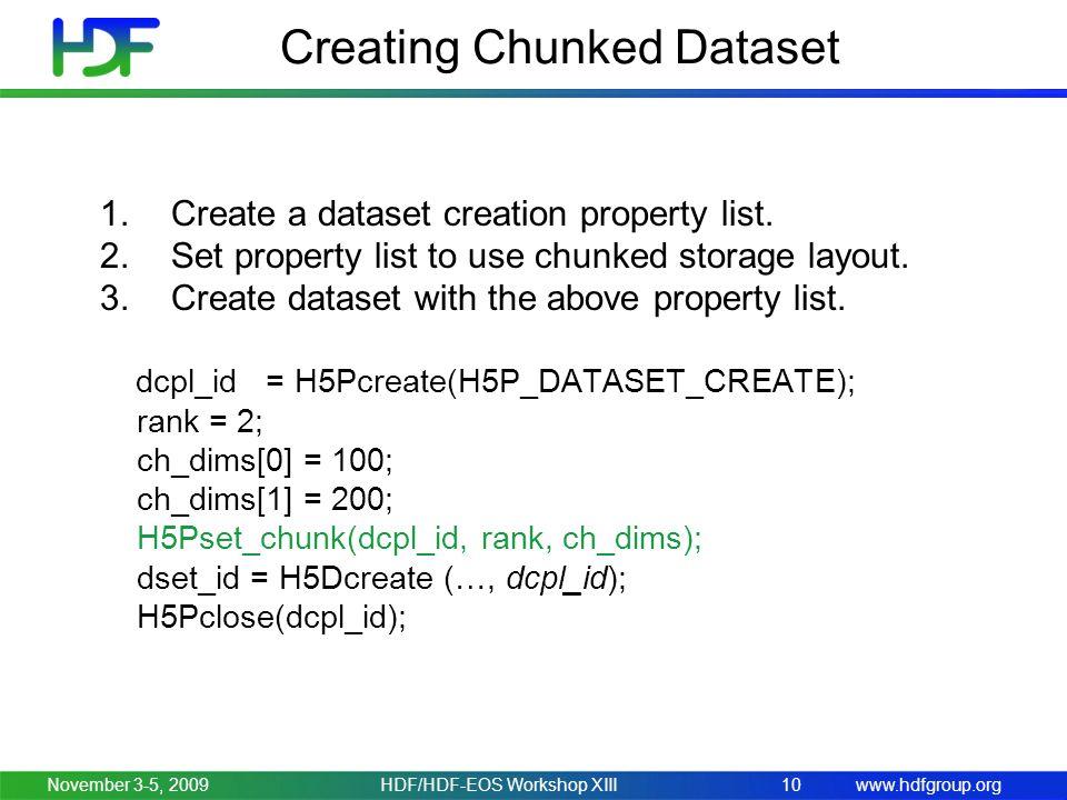 www.hdfgroup.orgNovember 3-5, 2009HDF/HDF-EOS Workshop XIII10 Creating Chunked Dataset 1.Create a dataset creation property list. 2.Set property list
