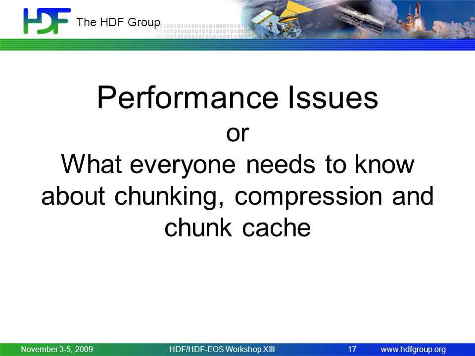 www.hdfgroup.org The HDF Group November 3-5, 2009HDF/HDF-EOS Workshop XIII17 Performance Issues or What everyone needs to know about chunking, compression and chunk cache