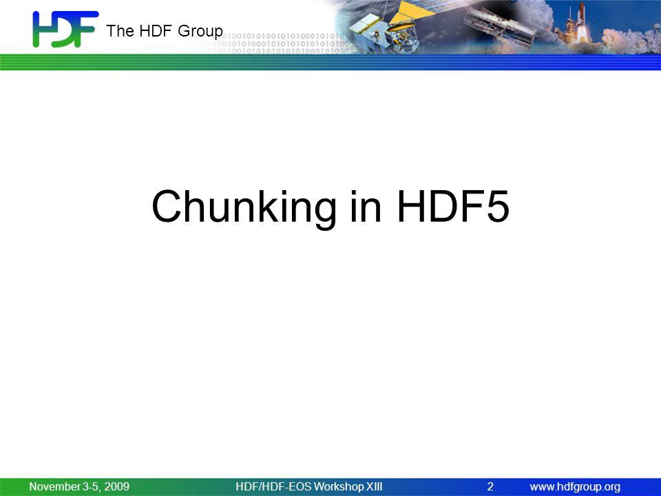 www.hdfgroup.org The HDF Group November 3-5, 2009HDF/HDF-EOS Workshop XIII2 Chunking in HDF5