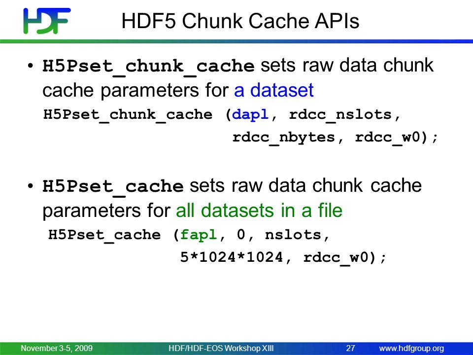 www.hdfgroup.org HDF5 Chunk Cache APIs H5Pset_chunk_cache sets raw data chunk cache parameters for a dataset H5Pset_chunk_cache (dapl, rdcc_nslots, rd