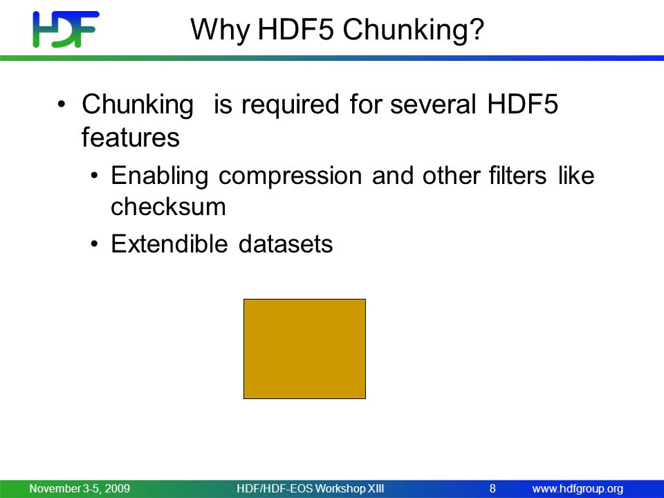 www.hdfgroup.orgNovember 3-5, 2009HDF/HDF-EOS Workshop XIII8 Why HDF5 Chunking? Chunking is required for several HDF5 features Enabling compression an