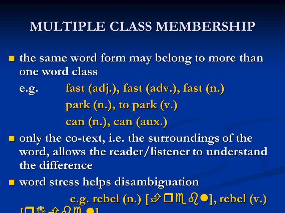 MULTIPLE CLASS MEMBERSHIP the same word form may belong to more than one word class the same word form may belong to more than one word class e.g.fast
