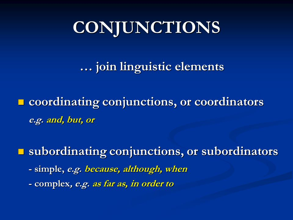 CONJUNCTIONS … join linguistic elements … join linguistic elements coordinating conjunctions, or coordinators coordinating conjunctions, or coordinato
