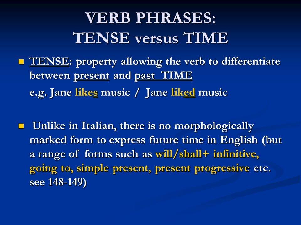 VERB PHRASES: TENSE versus TIME TENSE: property allowing the verb to differentiate between present and past TIME TENSE: property allowing the verb to