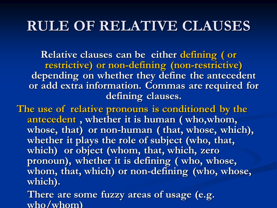 RULE OF RELATIVE CLAUSES Relative clauses can be either defining ( or restrictive) or non-defining (non-restrictive) depending on whether they define