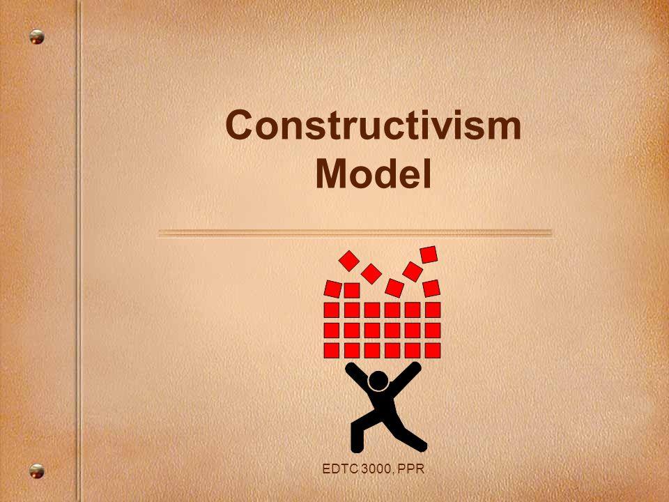 EDTC 3000, PPR Constructivism Model